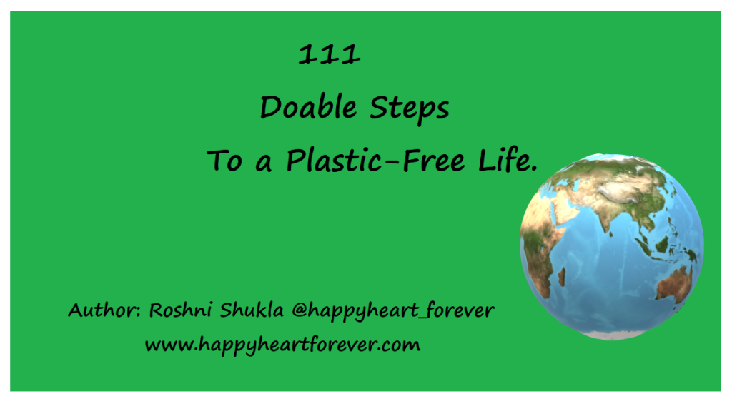 111 Doable Steps to a Plastic-Free Life. Thinking to live a life with less to no plastic footprint? Wondering how to do it or at least get started? Here's a list of steps we can take to at least get started.